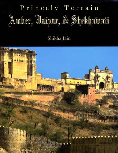 Amber, Jaipur and Shekhawati: Princely Terrain: Shikha Jain