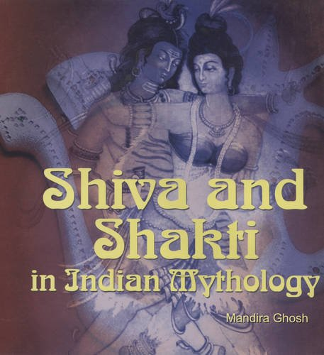 Shiva and Shakti in Indian Mythology: Mandira Ghosh