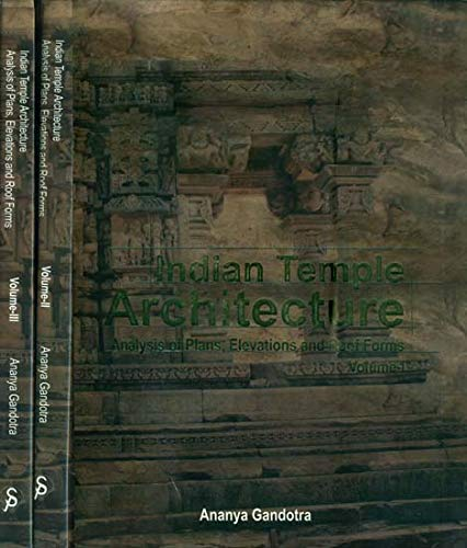 Indian Temple Architecture : Analysis of Plans Elevations and Roof Forms (Set of 3 Volumes): Ananya...