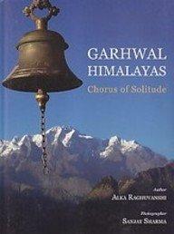 Garhwal Himalayas : Chorus of Solitude: Alka Raghuvanshi