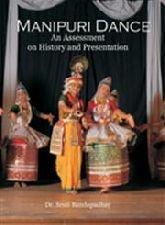 Manipuri Dance: An Assessment on History and: Sruti Bandopadhay (Author)