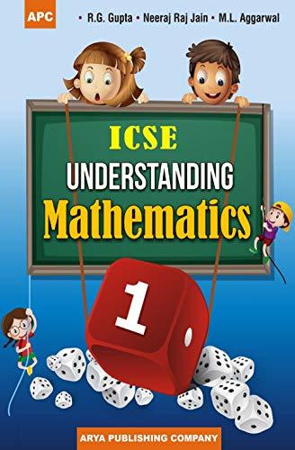 ICSE Understanding Mathematics - 1: M.L. Aggarwal