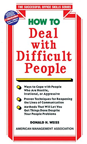 How to Deal with Difficult People (The Successful Office Skills Series): Donald H. Weiss