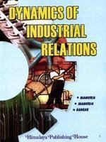 DYNAMICS OF INDUSTRIAL RELATIONS: Mamoria, Mamoria &