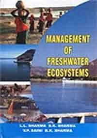 Management of Freshwater Ecosystems: L L Sharma;