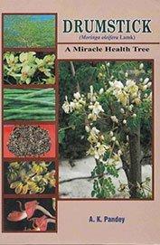 Drumstick : Moringa Oleifera Lamk : A Miracle Health Tree: A.K. Pandey