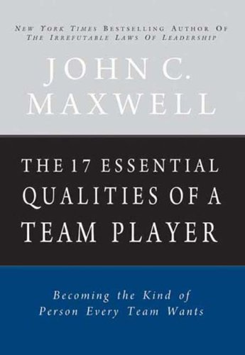 The 17 Essential Qualities of a Team Player: John C. Maxwell
