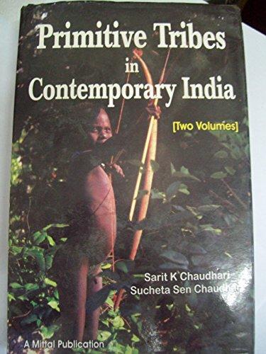 Primitive Tribes in Contemporary India : Concept: Sarit K Chaudhari