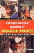 9788183240321: Emerging Religious Identities of Arunachal Pradesh a Study of Nyishi Tribe