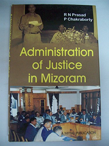 Administration of Justice in Mizoram: R N Prasad and P Chakraborty