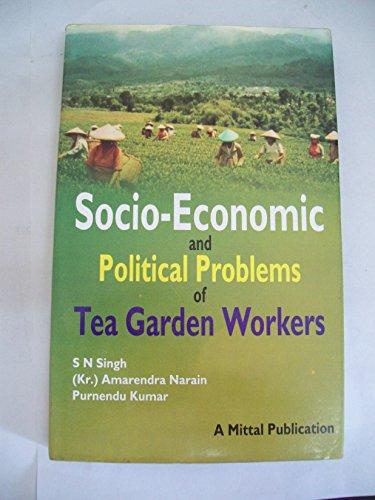 Socioeconomic and Political Problems of Tea Garden: S.N. Singh, (Kr.)