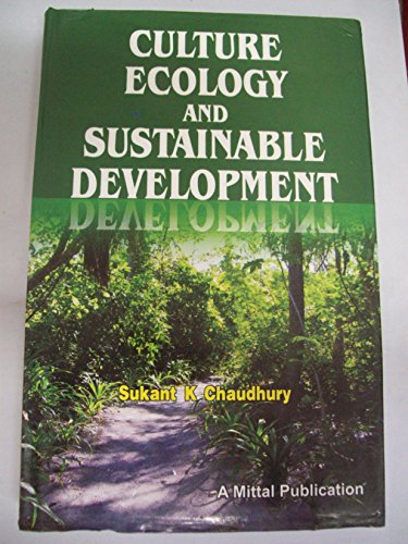 Culture Ecology and Sustainable Development: Sukant K Chaudhury