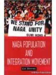 Naga Population and Integration Movement : Documentation: U A Shimray