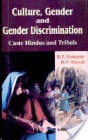 Culture, Gender and Gender Discrimination Caste Hindu: R.P. Mohanty, D.N.