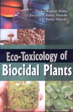 Eco-Toxicology of Biocidal Plants: Manoj Kumar Sinha,