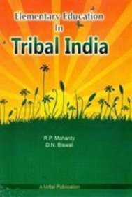 Elementary Education In Tribal India: R.P. Mohanty, D.N.