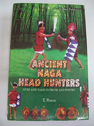 9788183242875: Ancient Naga Head Hunters: Lives And Tales In Prose And Poetry