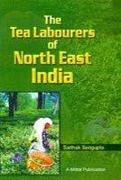 Tea Labourers of North East India : Sarthak Sengupta
