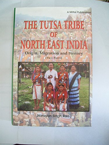 The Tutsa Tribe of North East India: Origin, Migration and History (Two Parts): Narayan Singh Rao