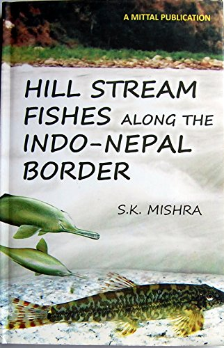 Hill Stream Fishes Along the Indo-Nepal Border: Mishra S.K.