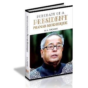 Portrait of a President: Pranab Mukherjee: M.A. Shewan