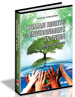 Human Rights to Environment in India: Mohd. Sharif Uddin