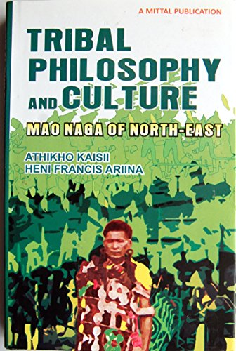 Tribal Philosophy and Culture : Mao Naga: edited by Athikho