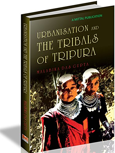 Urbanisation and the Tribals of Tripura: Gupta Malabika Das