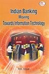 Indian Banking Moving : Towards Information Technology: R K Uppal