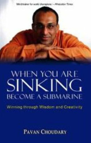 When You Are Sinking Become a Submarine: Winning Through Wisdom and Creativity: Choudary, Pavan