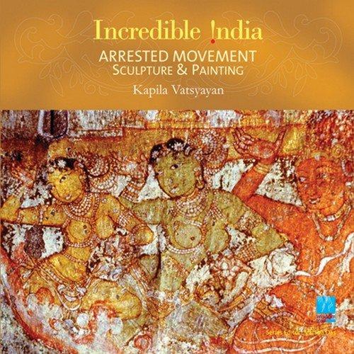 Arrested Movement: Sculpture & Painting (Incredible India): Vatsyayan, Kapila