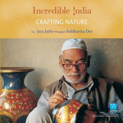 9788183280709: Jaitly, J: Incredible India -- Crafting Nature