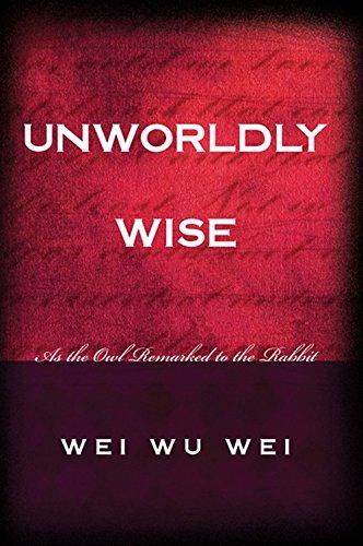 Unwordly Wise: Wei Wu Wei