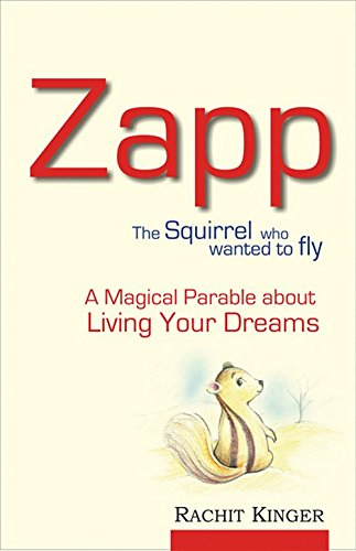 Zapp: The Squirrel Who Wanted to Fly (A Magical Parable About Living Your Dreams): Rachit Kinger