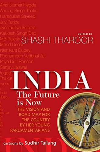 India: The Future is Now (The Vision and Road Map for the Country by Her Young Parliamentarians): ...