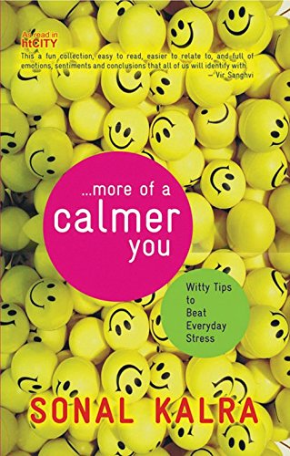 More of a Calmer You: Witty Tips to Beat Everyday Stress: Sonal Kalra