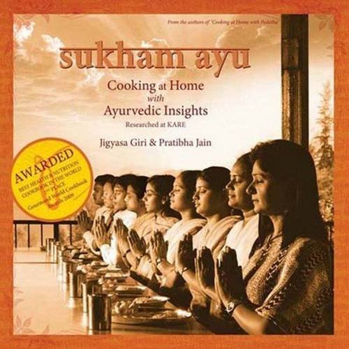 Sukham Ayu: Cooking at Home with Ayurvedic Insight-Researched at Kare: Jigyasa Giri,Pratibha Jain