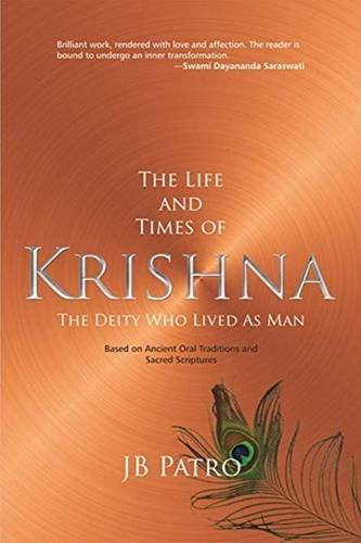 The Life and Times of Krishna: The Deity Who Lived as Man (Based on Ancient Oral Traditions and ...
