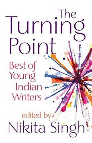 The Turning Point: Best of Young Indian Writers: Nikita Singh (Ed.)
