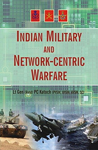 Indian Military and Network-Centric Warfare: P.C. Katoch