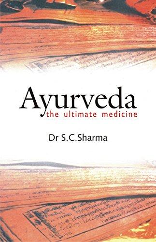 Ayurveda: The Ultimate Medicine: Dr. S. C. Sharma