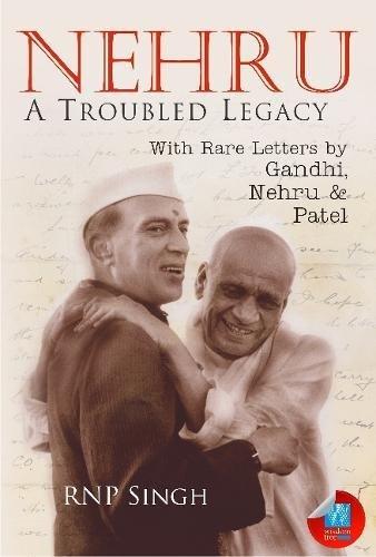 Nehru: A Troubled Legacy: R.N.P. Singh