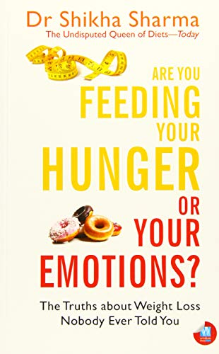 9788183284462: Are You Feeding Your Hunger or Your Emotions?: The Truths about Weight Loss Nobody Ever Told You