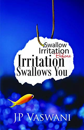 Swallow Irritation Before Irritation Swallows You: J.P. Vaswani