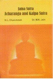 Jaina Sutras Acharanga and Kalpa Sutra: K L Chanchreek and M K Jain