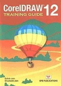 CorelDraw 12: Training Guide: Satish Jain,Shashank Jain