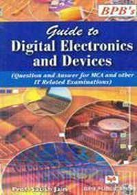 Guide to Digital Electronics and Devices: Question and Answer for MCA and Other IT Related ...