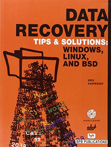 Data Recovery Tips and Solutions: Windows, Linux, and BSD: Kris Kaspersky