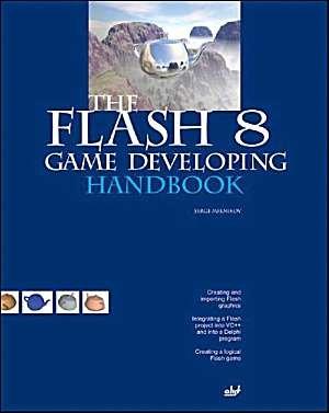 The Flash 8 Game Developing Handbook: Serge Melnikov