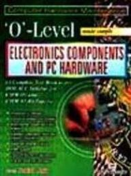 O`-Level Made Simple: Electronics Components and PC Hardware (Computer Hardware Maintenance): ...